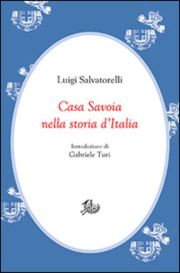 Casa Savoia nella storia d'Italia - Luigi Salvatorelli |