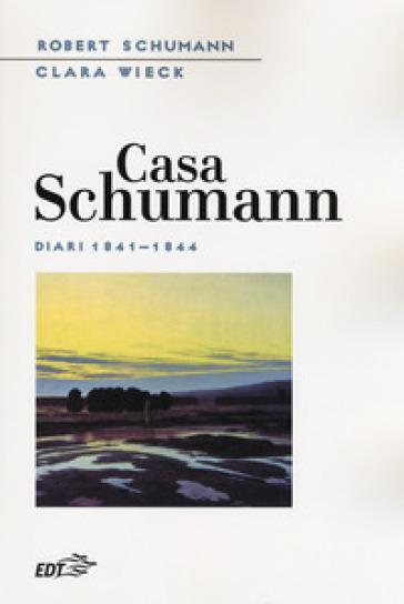Casa Schumann. Diari (1841-1844) - Robert Schumann |