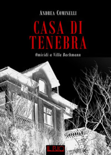 Casa di Tenebra. Omicidi a villa Bachmann - Andrea Cominelli |