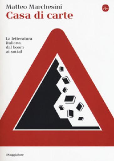Casa di carte. La letteratura italiana dal boom ai social - Matteo Marchesini pdf epub