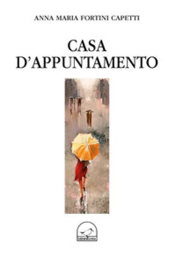 Casa d'appuntamento - Anna Maria Fortini Cappetti |