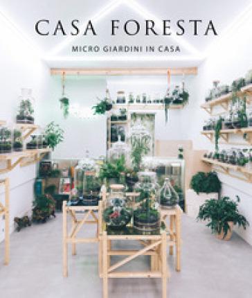 Casa foresta. Micro giardini in casa. Ediz. illustrata - Francesc Zamora Mola | Rochesterscifianimecon.com