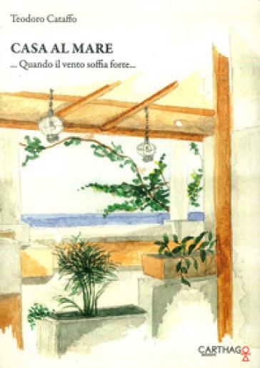 Casa al mare. Quando il vento soffia forte - Teodoro Cataffo | Kritjur.org