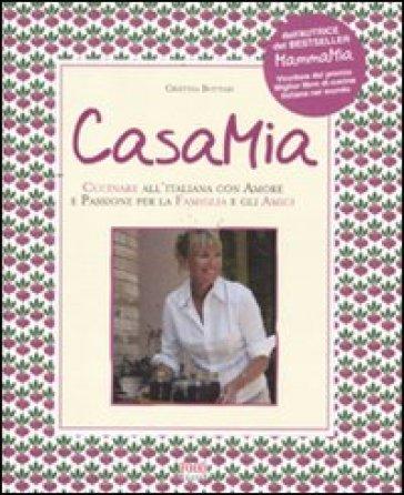 Casa mia. Cucinare all'italiana con amore e passione per la famiglia e gli amici - Cristina Bottari | Rochesterscifianimecon.com