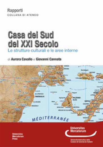 Casa dei sud del XXI secolo. Le strutture culturali e le aree interne - Aurora Cavallo |
