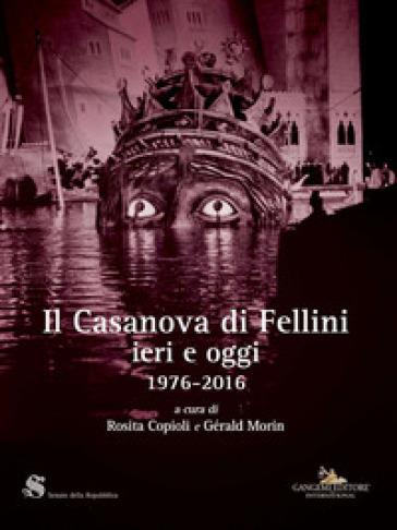 Il Casanova di Fellini ieri e oggi 1976-2016 - R. Copioli | Rochesterscifianimecon.com
