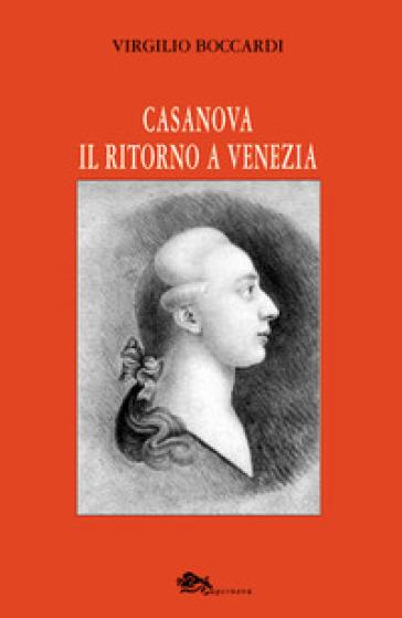 Casanova. Il ritorno a Venezia - Virgilio Boccardi  