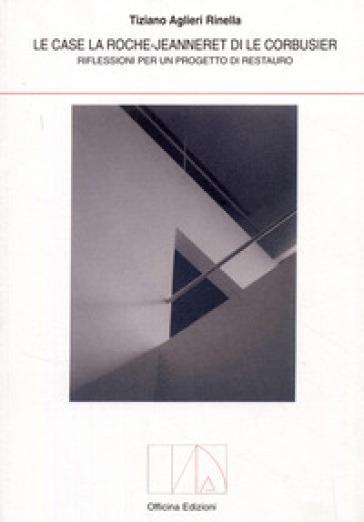 Case la Roche-Jeanneret di Le Corbusier. Riflessioni per un progetto di restauro - Tiziano Aglieri Rinella |