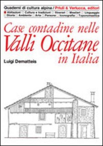 Case contadine nelle valli occitane - Luigi Dematteis  