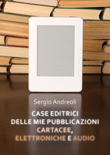 Case editrici delle mie pubblicazioni cartacee, elettroniche e audio - Sergio Andreoli | Rochesterscifianimecon.com