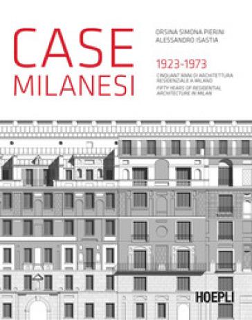 Case milanesi. 1923-1973. Cinquant'anni di architettura residenziale a Milano. Ediz. italiana e inglese - Orsina Simona Pierini | Jonathanterrington.com