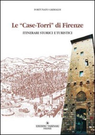 Case torri di Firenze. Itinerari turistici storici - Fortunato Grimaldi |