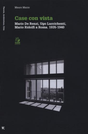 Case con vista. Mario De Renzi, Ugo Luccichenti, Mario Ridolfi a Roma (1935-1940) - Mauro Marzo | Rochesterscifianimecon.com