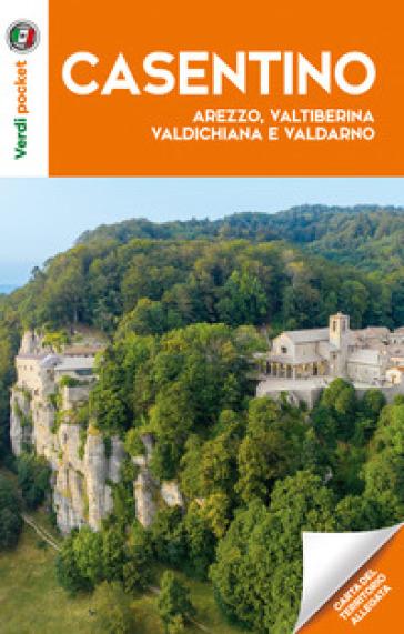 Il Casentino. Arezzo, Valtiberina, Valdichiana e Valdarno