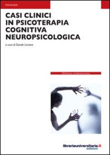 Casi clinici in psicoterapia cognitiva neuropsicologica - Davide Liccione |