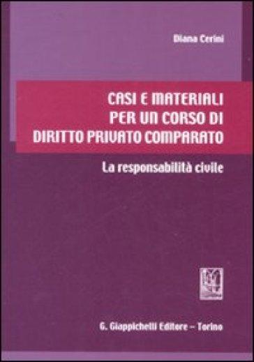 Casi e materiali per un corso di diritto privato comparato. La responsabilità civile - Diana Cerini | Rochesterscifianimecon.com