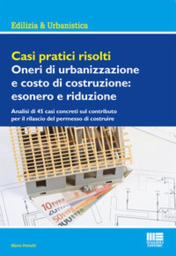 Casi pratici risolti. Oneri di urbanizzazione e costo di costruzione: esonero e riduzione - Mario Petrulli | Jonathanterrington.com