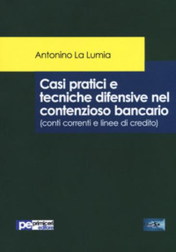 Casi pratici e tecniche difensive nel contenzioso bancario (conti correnti e linee di credito)