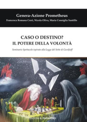 Caso o destino? Il potere della volontà. Seminario spettacolo ispirato alla Legge del Sette di Gurdjieff - Francesca Romana Cerri |