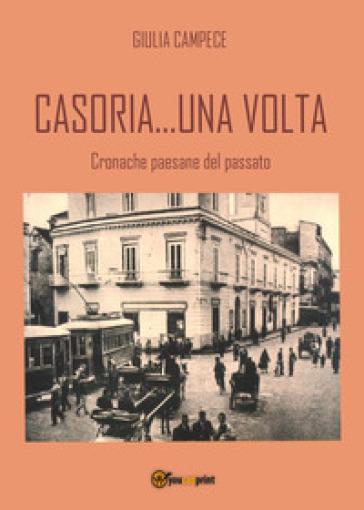 Casoria... una volta. Cronache paesane del passato - Giulia Campece   Rochesterscifianimecon.com