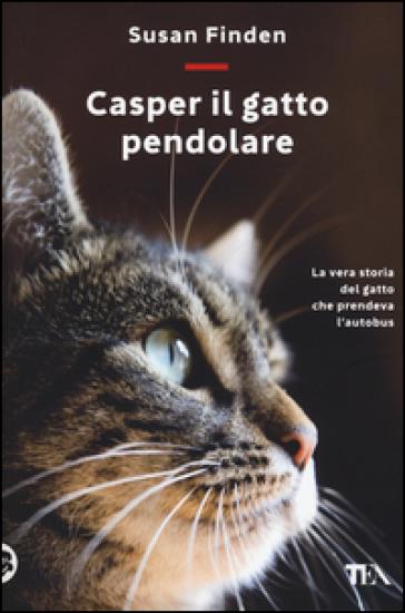 Casper il gatto pendolare. La vera storia del gatto che prendeva l'autobus - Susan Finden |
