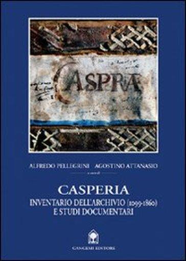 Casperia. Inventario dell'archivio (1099-1860) e studi documentari - Alfredo Pellegrini |