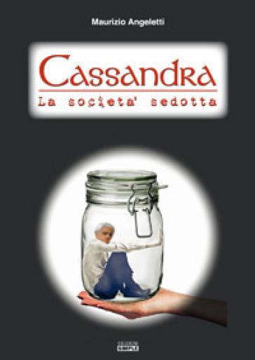 Cassandra. La società sedotta - Maurizio Angeletti |