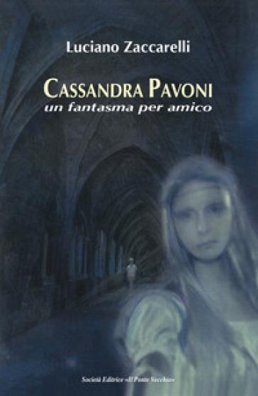 Cassandra Pavoni. Un fantasma per amico. Ediz. illustrata - Luciano Zaccarelli | Jonathanterrington.com