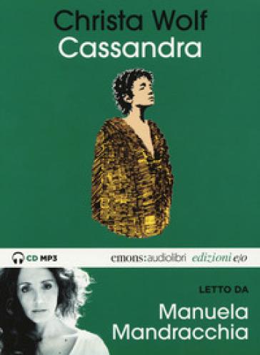 Cassandra letto da Manuela Mandracchia. Audiolibro. CD Audio formato MP3. Ediz. integrale - Christa Wolf pdf epub