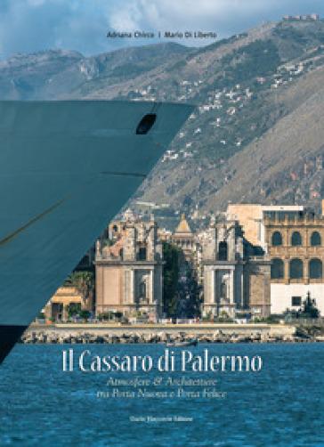 Il Cassaro di Palermo. Atmosfere e architetture tra Porta Nuova & Porta Felice. Ediz. illustrata - Adriana Chirco | Thecosgala.com