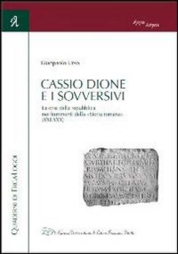 Cassio Dione e i sovversivi. La crisi della Repubblica nei frammenti della «Storia romana» (XXI-XXX) - Gianpaolo Urso  