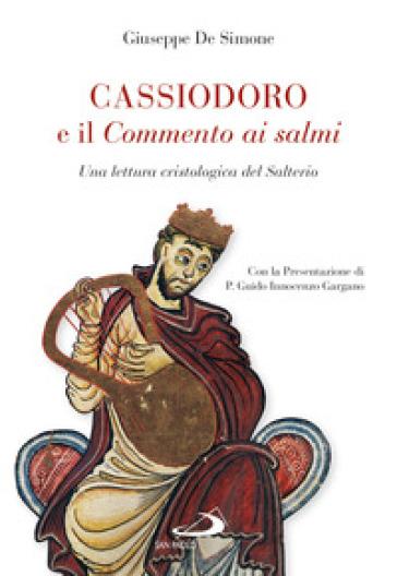 Cassiodoro e il commento ai salmi. Una lettura cristologica del Salterio - Giuseppe De Simone | Kritjur.org