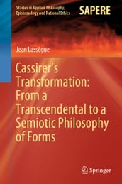 Cassirer s Transformation: From a Transcendental to a Semiotic Philosophy of Forms