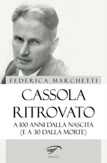 Cassola ritrovato. A 100 anni dalla nascita (e a 30 dalla morte) - Federica Marchetti   Rochesterscifianimecon.com