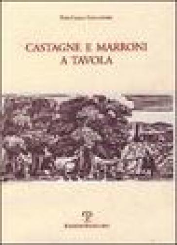 Castagne e marroni a tavola - P. Carlo Tagliaferri |