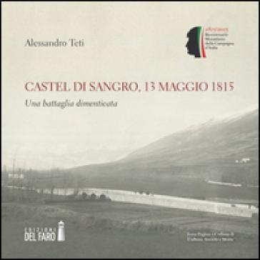 Castel di Sangro, 13 maggio 1815. Una battaglia dimenticata - Alessandro Teti | Ericsfund.org