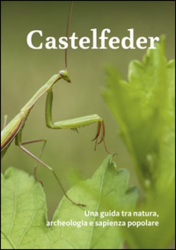 Castelfeder. Una guida tra natura, archeologia e sapienza popolare