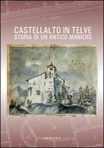 Castellalto in Telve. Storia di un antico maniero. Ediz. illustrata - Lorenza Trentinaglia |