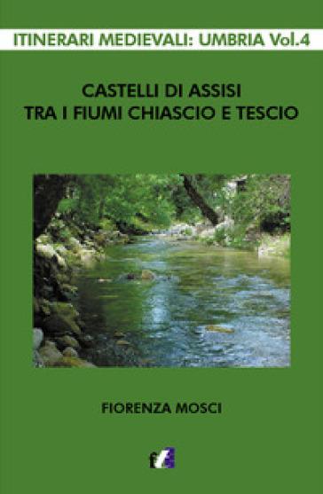 Castelli di Assisi tra i fiumi Chiascio e Tescio - Fiorenza Mosci | Rochesterscifianimecon.com