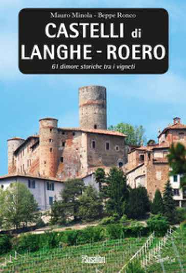 Castelli di Langhe. Roero. 61 dimore storiche tra i vigneti - Mauro Minola | Rochesterscifianimecon.com