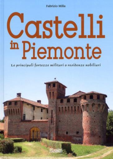 Castelli in Piemonte. Le principali fortezze militari o residenze nobiliari - Fabrizio Milla   Rochesterscifianimecon.com