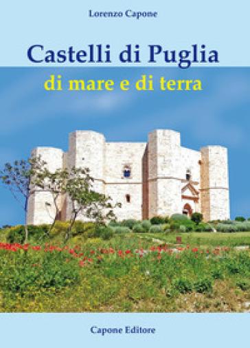 Castelli di Puglia di mare e di terra - Lorenzo Capone | Rochesterscifianimecon.com