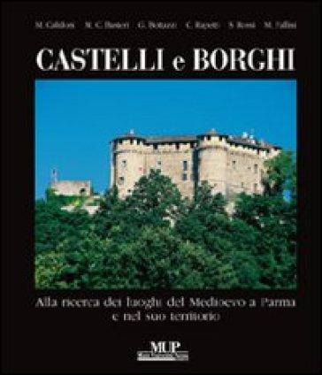 Castelli e borghi. Alla ricerca dei luoghi del Medioevo a Parma e nel suo territorio - Ma. Cristina Rasteri | Rochesterscifianimecon.com