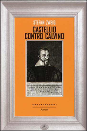 Castellio contro Calvino. Una coscienza contro la forza - Stefan Zweig | Rochesterscifianimecon.com