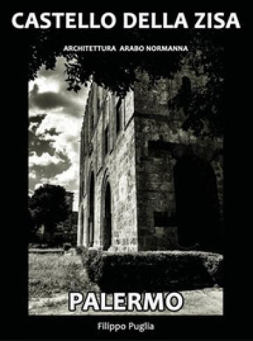 Castello della Zisa. Architettura in mostra. Ediz. illustrata - Filippo Puglia |