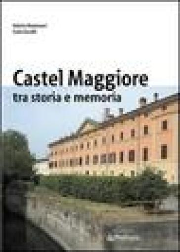Castelmaggiore tra storia e memoria - Valerio Montanari |
