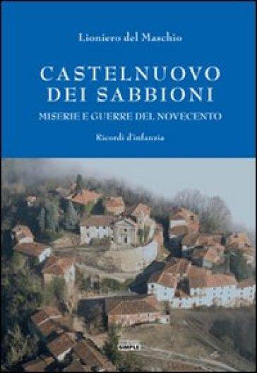 Castelnuovo dei Sabbioni. Miserie e guerre del novecento. Ricordi d'infanzia - Lioniero Del Maschio  