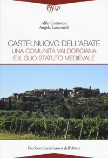 Castelnuovo dell'Abate. Una comunità valdorciana e il suo statuto medievale - Alfio Clortonesi | Kritjur.org