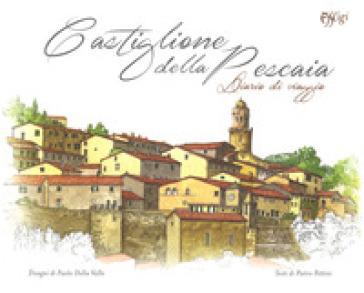 Castiglione della Pescaia. Diario di viaggio. Ediz. a colori - Paolo Della Valle |