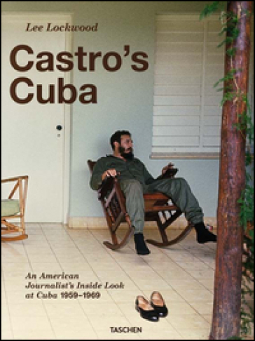 Castro's Cuba. An american journalist's inside look at Cuba, 1959-1969 - Lee Lockwood |